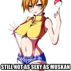 pokemon GIRL -  STILL NOT AS SEXY AS MUSKAN