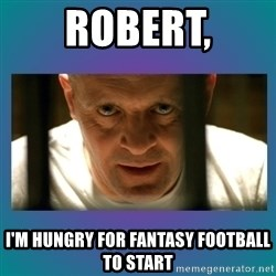Hannibal lecter - robert, I'm hungry for fantasy football to start