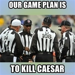 NFL Ref Meeting - our game plan is to kill caesar