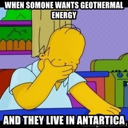 Homer Facepalm - When somone wants geothermal energy and they live in antartica