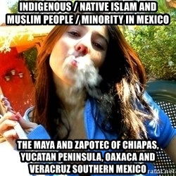 Good Girl Ana - Indigenous / Native Islam and Muslim People / Minority in Mexico The Maya and Zapotec of Chiapas, Yucatan Peninsula, Oaxaca and Veracruz Southern Mexico
