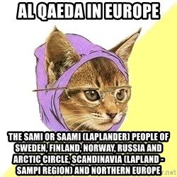 Hipster Kitty - Al Qaeda in Europe  The Sami or Saami (Laplander) People of Sweden, Finland, Norway, Russia and Arctic Circle, Scandinavia (Lapland - Sampi Region) and Northern Europe