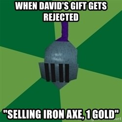 "Runescape Advice - When David's gift gets rejected ""selling iron axe, 1 gold"""