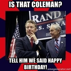 Rand Paul - Is that coleman? Tell him we said happy birthday!
