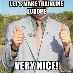 borat - LET'S MAKE TRAINLINE EUROPE VERY NICE!