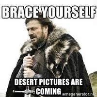 meme Brace yourself -  Desert pictures are coming