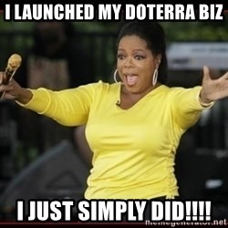 Overly-Excited Oprah!!!  - I launched my doterra biz I just simply did!!!!