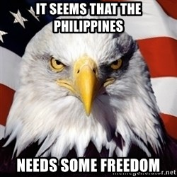 Freedom Eagle  - it seems that the philippines needs some freedom