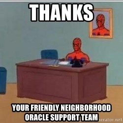 Spidermandesk - Thanks Your friendly neighborhood Oracle support team