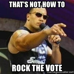 Dwayne 'The Rock' Johnson - That's not how to rock the vote