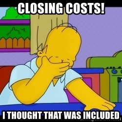 Homer Facepalm - Closing costs! I thought that was included