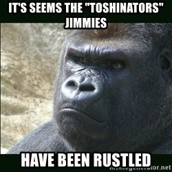"""Rustled Jimmies - it's seems The """"Toshinators"""" Jimmies have been rustled"""