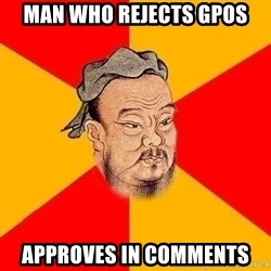 Wise Confucius - Man who rejects gpos approves in comments