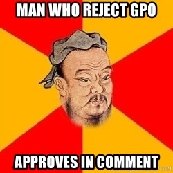 Wise Confucius - man who reject gpo approves in comment