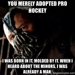Bane Permission to Die - You merely adopted pro hockey I was born IN it, molded by it. When I heard about the minors, I was already a man.