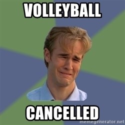 Sad Face Guy - Volleyball Cancelled