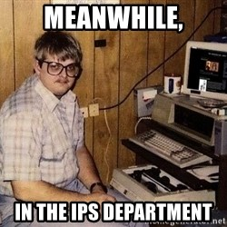 Nerd - meanwhile, in the ips department