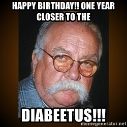 Wilford Brimley - Happy birthday!! One year closer to the  Diabeetus!!!