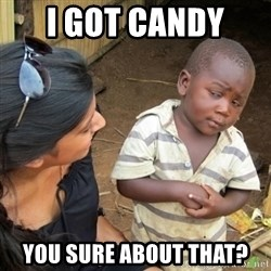 Skeptical 3rd World Kid - i got candy  you sure about that?
