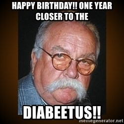 Wilford Brimley - Happy birthday!! One year closer to the  Diabeetus!!