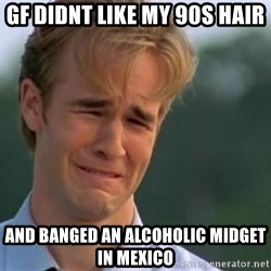 James Van Der Beek - Gf didnt like my 90s hair And banged an alcoholic midget in mexico