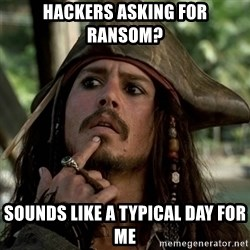 Capt Jack Sparrow - hackers asking for ransom? sounds like a typical day for me
