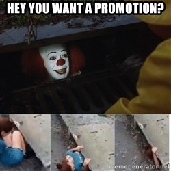 Pennywise in sewer - HEY YOU WANT A PROMOTION?
