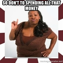 Sassy Black Woman - So don't to spending all that money