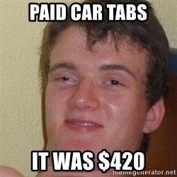 really high guy - Paid car tabs It wAs $420