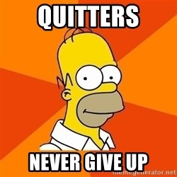 Homer Advice - Quitters Never give up