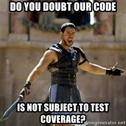 GLADIATOR - Do you doubt our code is Not subject to test coverage?
