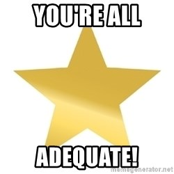 Gold Star Jimmy - You're all Adequate!