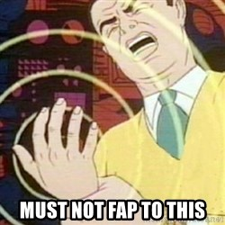 must not fap -  must not fap to this