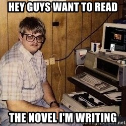 Nerd - hey guys want to read the novel i'm writing
