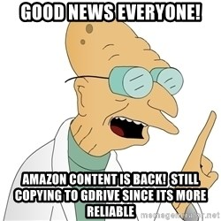 Good News Everyone - Good news everyone! amazon content is back!  Still copying to gdrive since its more reliable