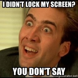 You Don't Say Nicholas Cage - I didn't lock my screen? You don't say
