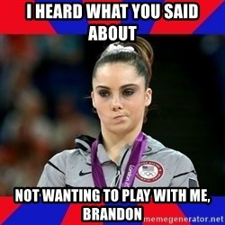 Mckayla Maroney Does Not Approve - I heard what you said about not wanting to play with me, Brandon