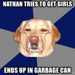 Racist Dog - Nathan tries to get girls ends up in garbage can
