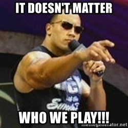 Dwayne 'The Rock' Johnson - It doesn't matter Who we play!!!