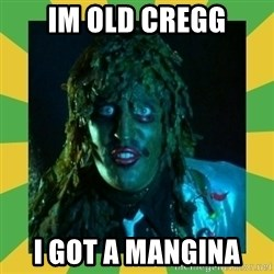 Old Greg - im old cregg i got a mangina