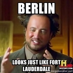 ancient alien guy - Berlin Looks just like fort lauderdale