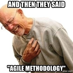 """Old Man Heart Attack - and then they said """"agile methodology"""""""