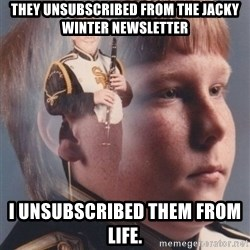 PTSD Clarinet Boy - They unsubscribed from the Jacky winter newsletter I unsubscribed them from life.