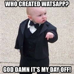 gangster baby - who created watsapp?  god damn it's my day off!
