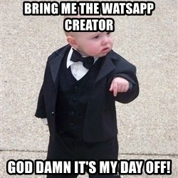 gangster baby - Bring me the watsapp creator god damn it's my day off!
