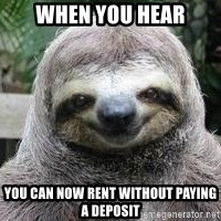 Sexual Sloth - When you hear you can now rent without paying a deposit