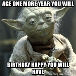 Yodanigger - AGE ONE MORE YEAR YOU WILL BIRTHDAY HAPPY YOU WILL HAVE