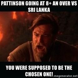 """Obi Wan Kenobi """"You were my brother!"""" - Pattinson going at 8+ an over vs Sri Lanka You were supposed to be the chosen one!"""