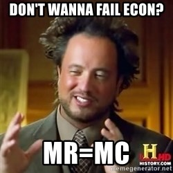 Alien guy - Don't wanna fail econ? mr=mc