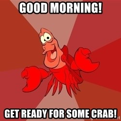 Crab - Good morning! Get ready fOr some CRab!